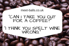 Can I take you out for a coffee-I think you spelt wine wrong. (1)